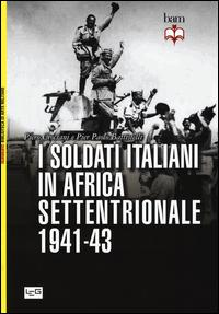 I soldati italiani in Africa settentrionale (1941-43)