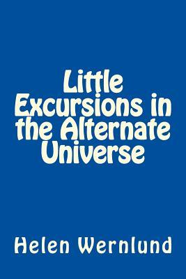 Little Excursions in the Alternate Universe