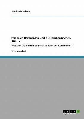 Friedrich Barbarossa und die lombardischen Städte