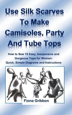 Use Silk Scarves to Make Camisoles, Party and Tube Tops