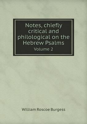 Notes, Chiefly Critical and Philological on the Hebrew Psalms Volume 2