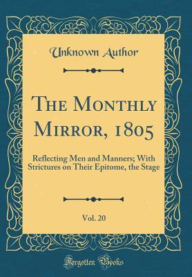 The Monthly Mirror, 1805, Vol. 20