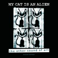 My cat is an alien. The other sound of art