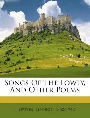 Songs of the Lowly, and Other Poems