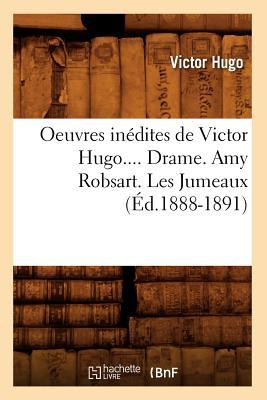 Oeuvres Inedites de Victor Hugo.... Drame. Amy Robsart. les Jumeaux (ed.1888-1891)
