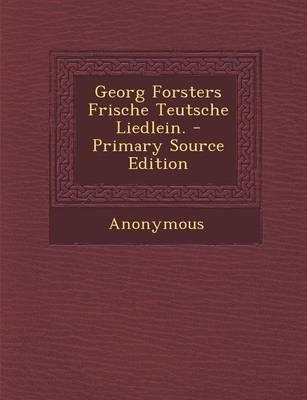 Georg Forsters Frische Teutsche Liedlein. - Primary Source Edition