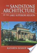The sandstone architecture of the Lake Superior region