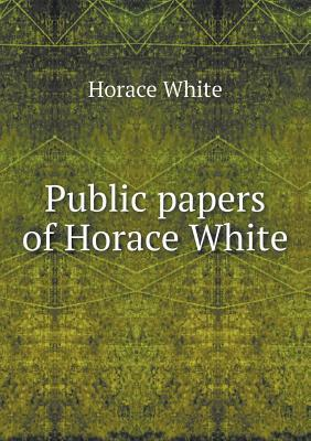 Public Papers of Horace White