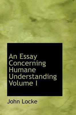 An Essay Concerning Humane Understanding Volume I