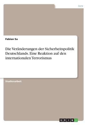 Die Veränderungen der Sicherheitspolitik Deutschlands. Eine Reaktion auf den internationalen Terrorismus