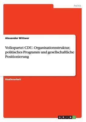 Volkspartei CDU. Organisationsstruktur, politisches Programm und gesellschaftliche Positionierung