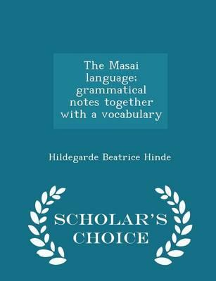 The Masai Language; Grammatical Notes Together with a Vocabulary - Scholar's Choice Edition