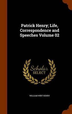 Patrick Henry; Life, Correspondence and Speeches Volume 02