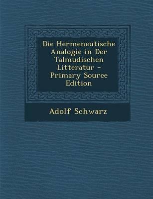 Die Hermeneutische Analogie in Der Talmudischen Litteratur - Primary Source Edition