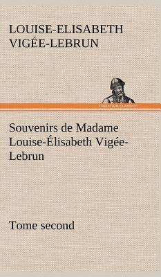 Souvenirs de Madame Louise Elisabeth Vigee Lebrun Tome Second