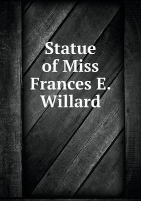 Statue of Miss Frances E. Willard