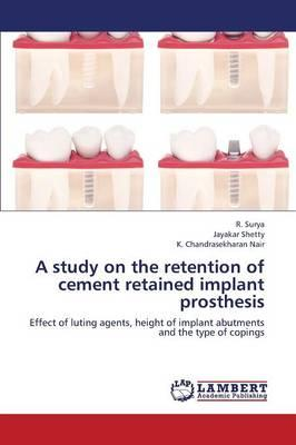 A study on the retention of cement retained implant prosthesis