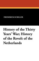 History of the Thirty Years' War; History of the Revolt of the Netherlands