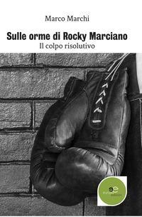 Sulle orme di Rocky Marciano. Il colpo risolutivo