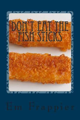 Don't Eat the Fish Sticks