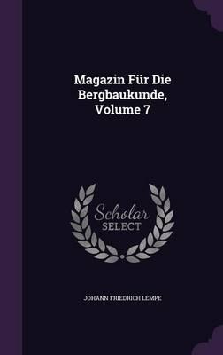 Magazin Fur Die Bergbaukunde, Volume 7