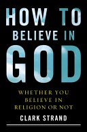 How to Believe in God