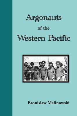 Argonauts of the Western Pacific. an Account of Native Enterprise and Adventure in the Archipelagoes of Melanesian New Guinea