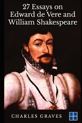 27 Essays on Edward De Vere and William Shakespeare
