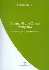 Il sogno di una Chiesa evangelica. L'ecclesiologia di papa Francesco