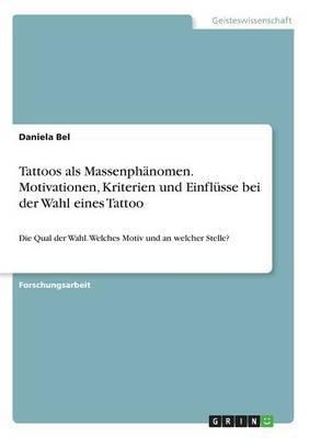 Tattoos als Massenphänomen. Motivationen, Kriterien und Einflüsse bei der Wahl eines Tattoo