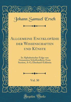 Allgemeine Encyklopädie der Wissenschaften und Künste, Vol. 30