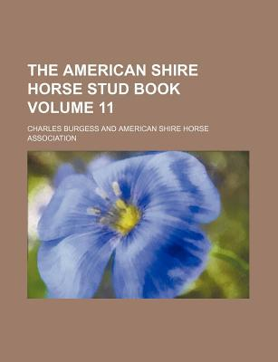 The American Shire Horse Stud Book Volume 11