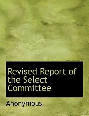 Revised Report of the Select Committee