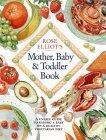 Rose Elliot's Mother, Baby and Toddler Book