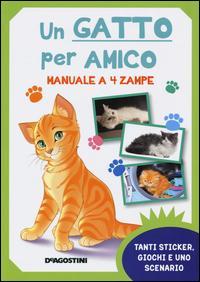 Un gatto per amico. Manuale a 4 zampe. Con adesivi. Ediz. illustrata