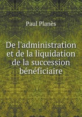 de L'Administration Et de La Liquidation de La Succession Beneficiaire