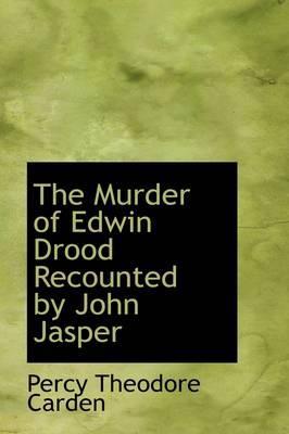 The Murder of Edwin Drood Recounted by John Jasper