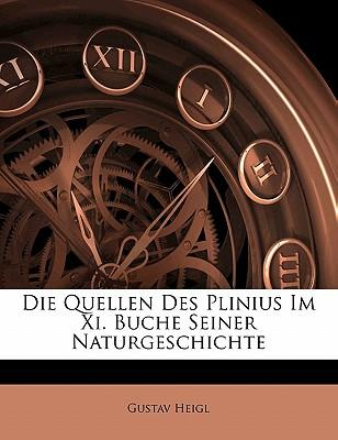 Die Quellen Des Plinius Im Xi. Buche Seiner Naturgeschichte