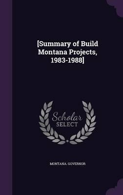 [Summary of Build Montana Projects, 1983-1988]