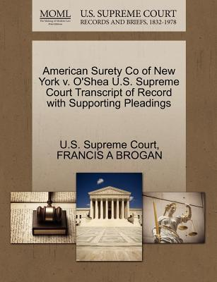 American Surety Co of New York V. O'Shea U.S. Supreme Court Transcript of Record with Supporting Pleadings