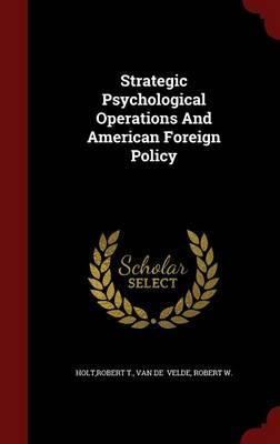 Strategic Psychological Operations and American Foreign Policy