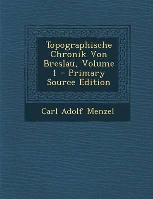 Topographische Chronik Von Breslau, Volume 1