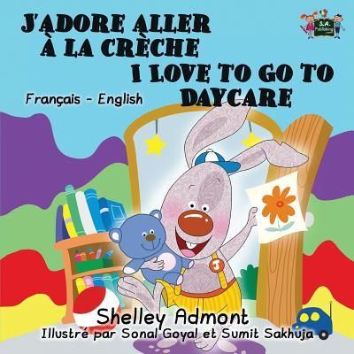 J?adore aller a la creche I Love to Go to Daycare (french bilingual books, french kids books )