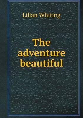 The Adventure Beautiful