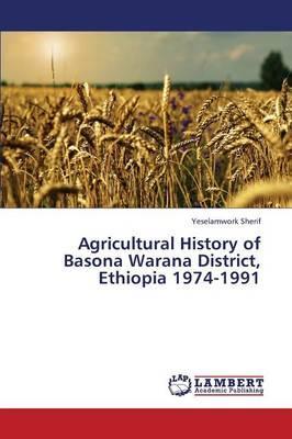 Agricultural History of Basona Warana District, Ethiopia 1974-1991