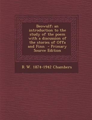 Beowulf; An Introduction to the Study of the Poem with a Discussion of the Stories of Offa and Finn