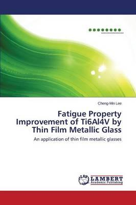 Fatigue Property Improvement of Ti6Al4V by Thin Film Metallic Glass