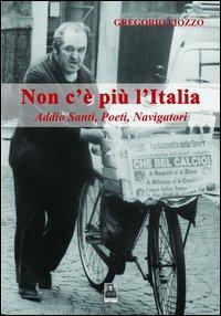 Non c'è più l'Italia. Addio santi, poeti, navigatori