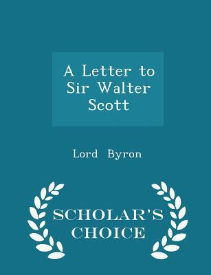 A Letter to Sir Walter Scott - Scholar's Choice Edition