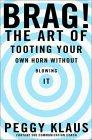 Brag! The Art of Tooting Your Own Horn Without Blowing It